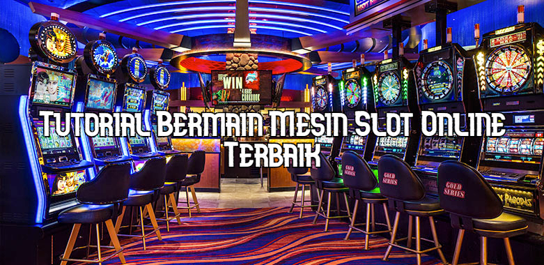 Tutorial Bermain Mesin Slot Online